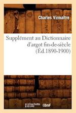 Supplement Au Dictionnaire D'Argot Fin-de-Siecle (Ed.1890-1900) af Charles Virmaitre, Virmaitre C.