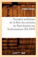 Synopsis Analytique de la Flore Des Environs de Paris Destine Aux Herborisations (Ed.1854) af Cosson E., Ernest Cosson