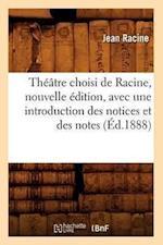 Theatre Choisi de Racine, Nouvelle Edition, Avec Une Introduction Des Notices Et Des Notes (Ed.1888) (Art S)