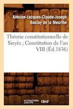 Theorie Constitutionnelle de Sieyes; Constitution de L'An VIII (Ed.1836) (Sciences Sociales)