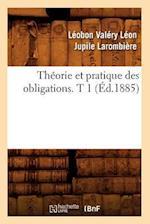 Theorie Et Pratique Des Obligations. T 1 (Ed.1885) af Larombiere L. V. L. J., Leobon Valery Leon Jupile Larombiere