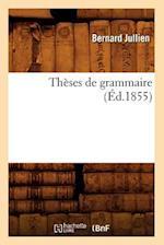 Theses de Grammaire (Ed.1855) af Bernard Jullien, Jullien B.