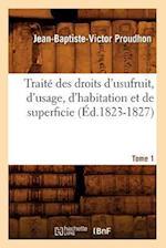 Traite Des Droits D'Usufruit, D'Usage, D'Habitation Et de Superficie. Tome 1 (Ed.1823-1827) af Proudhon J. B. V., Jean-Baptiste-Victor Proudhon