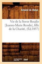 Vie de la Soeur Rosalie [Jeanne-Marie Rendu], Fille de la Charite, (Ed.1857) af De Melun a., Armand Melun (De), Armand De Melun