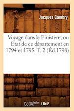 Voyage Dans Le Finistere, Ou Etat de Ce Departement En 1794 Et 1795. T. 2 (Ed.1798) af Jacques Cambry