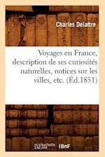 Voyages En France, Description de Ses Curiosites Naturelles, Notices Sur Les Villes, Etc. (Ed.1851) af Delattre C., Charles Delattre