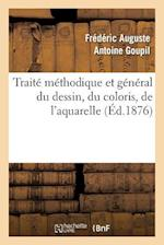 Traité Méthodique Et Général Du Dessin, Du Coloris, de l'Aquarelle Et Du Lavis Appliqués