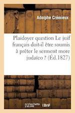Plaidoyer Sur Cette Question Le Juif Français Doit-Il Ètre Soumis À Prèter Le Serment More Judaïco ?