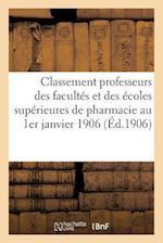 Classement Des Professeurs Des Facultés Et Des Écoles Supérieures de Pharmacie Au 1er Janvier 1906