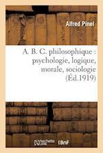A. B. C. Philosophique: Psychologie, Logique, Morale, Sociologie af Alfred Pinel, Pinel-A