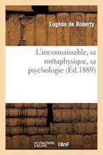 L Inconnaissable, Sa Metaphysique, Sa Psychologie af Eugene De Roberty, De Roberty-E