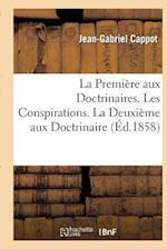 La  Premiere Aux Doctrinaires. Les Conspirations - La Deuxieme Aux Doctrinaires af Jean-Gabriel Cappot