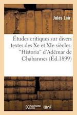Etudes Critiques Sur Divers Textes Des Xe Et XIE Siecles. Historia D'Ademar de Chabannes af Jules Lair