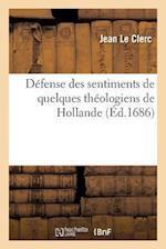 Defense Des Sentimens de Quelques Theologiens de Hollande Sur L'Histoire Critique Du Vieux Testament af Le Clerc-J, Jean Le Clerc