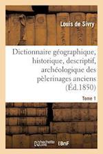 Dictionnaire Geographique, Historique, Descriptif, Archeologique. T. 1 A-M af Louis Sivry (De), Jean-Baptiste-Joseph Champagnac, De Sivry-L