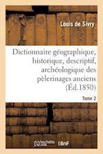 Dictionnaire Geographique, Historique, Descriptif, Archeologique. T. 2 N-Z af De Sivry-L, Louis Sivry (De), Jean-Baptiste-Joseph Champagnac
