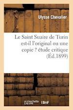 Le Saint Suaire de Turin Est-Il L'Original Ou Une Copie ? Etude Critique (Religion)