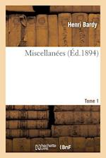 Miscellanees. Tome 1 = Miscellana(c)Es. Tome 1 af Bardy-H