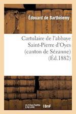 Cartulaire de l'Abbaye Saint-Pierre d'Oyes (Canton de Sézanne)