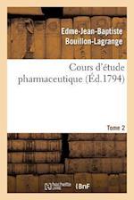 Cours D'Etude Pharmaceutique. Tome 2 af Edme-Jean-Baptiste Bouillon-Lagrange