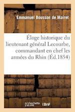 Eloge Historique Du Lieutenant General Lecourbe, Commandant En Chef Les Armees Du Rhin Et Du Jura af Bousson De Mairet-E