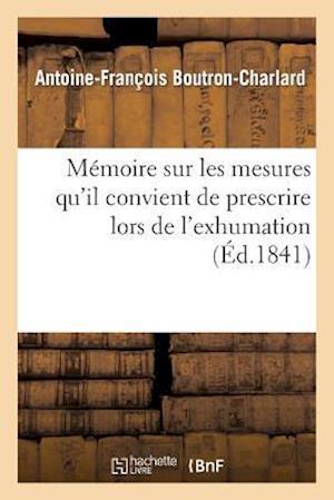 Mémoire Sur Les Mesures Qu'il Convient de Prescrire Lors de l'Exhumation Des Restes