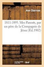 1811-1895. Mes Parents, Par Un Pere de La Compagnie de Jesus af Jean Charruau