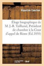 Eloge Biographique de M. J.-B. Tailhand, President de Chambre a la Cour D'Appel de Riom af Hippolyte Conchon