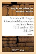 Actes Du VIII Congres International Des Assurances Sociales: Rome, 12-16 Octobre 1908. Volume 1 af Congres International