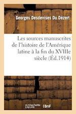 Les Sources Manuscrites de l'Histoire de l'Amérique Latine À La Fin Du Xviiie Siecle (1760-1807)