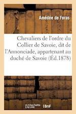 Chevaliers de L'Ordre Du Collier de Savoie, Dit de L'Annonciade, Appartenant Au Duche de Savoie af Amedee Foras (De), De Foras-A