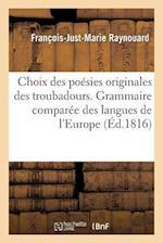 Choix Des Poesies Originales Des Troubadours. Grammaire Comparee Des Langues de L Europe af Francois-Just-Marie Raynouard