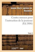 Contes Moraux Pour L Instruction de La Jeunesse. Tome 3 af Leprince De Beaumont-J-M, Jeanne-Marie Leprince De Beaumont
