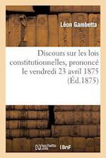 Discours Sur Les Lois Constitutionnelles, Prononcé Le Vendredi 23 Avril 1875, Dans Une Réunion