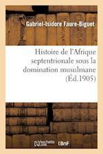 Histoire de L Afrique Septentrionale Sous La Domination Musulmane af Faure-Biguet-G-I