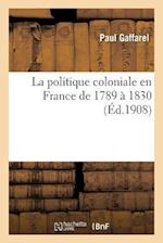 La Politique Coloniale En France de 1789 a 1830 af Gaffarel-P