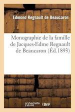 Monographie de La Famille de Jacques-Edme Regnault de Beaucaron af Edmond Regnault De Beaucaron, Regnault De Beaucaron-E