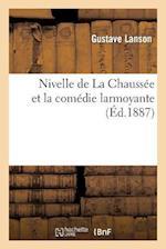 Nivelle de la Chaussee Et La Comedie Larmoyante af Lanson-G