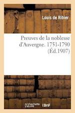 Preuves de La Noblesse D Auvergne. 1751-1790 af Louis Ribier (De), De Ribier-L