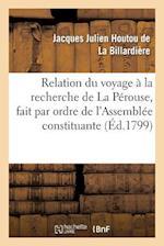 Relation Du Voyage a la Recherche de la Perouse, Fait Par Ordre de L Assemblee Constituante af Jacques Juli La Billardiere (Houtou De), De La Billardiere-J