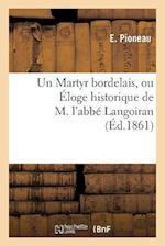 Un Martyr Bordelais, Ou Eloge Historique de M. L'Abbe Langoiran, Prononce a la Distribution af E. Pioneau