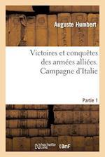 Victoires Et Conquetes Des Armees Alliees. Campagne D Italie. Partie 2 af Auguste Humbert