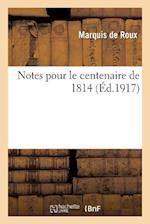 Notes Pour Le Centenaire de 1814 af Roux (De), De Roux-M