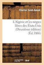 L'Algerie Et Les Negres Libres Des Etats-Unis (Deuxieme Edition) af Charles Saint-Amant