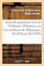 Suite Du Quatrieme Livre de L'Odyssee D'Homere, Ou Les Avantures de Telemaque, Fils D'Ulysse af Fenelon-F