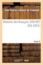 Histoire Des Francais. Tome III. 830-987