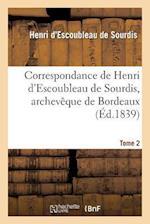 Correspondance de Henri D'Escoubleau de Sourdis, Archeveque de Bordeaux. Tome 2 af Louis XIII, Henri D'Escoubleau Sourdis (De), Armand Jean Du Plessis Richelieu
