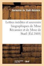 Lettres Inédites Et Souvenirs Biographiques de Mme Récamier Et de Mme de Staël