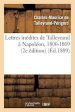 Lettres Inedites de Talleyrand a Napoleon, 1800-1809 (2e Edition) af Charles-Mauric Talleyrand-Perigord (De), De Talleyrand-Perigord-C