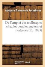 de L'Emploi Des Mollusques Chez Les Peuples Anciens Et Modernes af Alphonse Tremeau De Rochebrune, Tremeau De Rochebrune-A